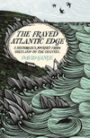 The frayed Atlantic edge : a historian's journey from Shetland to the Channel / David Gange.