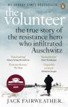 The volunteer : one man, an underground army, and the secret mission to destroy Auschwitz