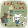 Insults aren't funny : what to do about verbal bullying